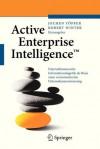 Active Enterprise Intelligence: Unternehmensweite Informationslogistik ALS Basis Einer Wertorientierten Unternehmenssteuerung - Jochen T Pfer, Robert Winter