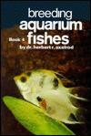 Breeding Aquarium Fishes (Book 4) - Herbert R. Axelrod