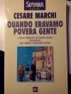 Quando eravamo povera gente - Cesare Marchi, BUR