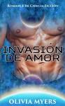 Romance de Ciencia Ficción: Invasión de Amor (BBW Secuestro Espacial Embarazo Sci-Fi Romance) (Invasión Alienígena Nuevas Historias Cortas de Fantasía Paranormal para Adultos) (Spanish Edition) - Olivia Myers