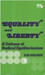 Equality and Liberty: A Defense of Radical Egalitarianism (Philosophy and Society) - Kai Nielsen