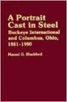 A Portrait Cast In Steel: Buckeye International And Columbus, Ohio, 1881 1980 - Mansel G. Blackford