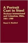 A Portrait Cast In Steel: Buckeye International And Columbus, Ohio, 1881 1980 - Mansel G. Blackford