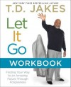Let It Go Workbook - T.D. Jakes