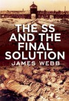 The SS and the Final Solution - James Webb