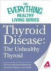 Thyroid Disease: The Unhealthy Thyroid: The Most Important Information You Need to Improve Your Health - Adams Media