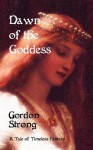 Dawn of the Goddess - Gordon Strong