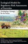 Ecological Models for Regulatory Risk Assessments of Pesticides: Developing a Strategy for the Future - Pernille Thorbek, Valery E. Forbes, Fred Heimbach, Udo Hommen, Hans-Hermann Thulke, Paul van den Brink, Jörn Wogram, Volker Grimm