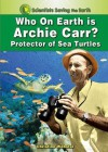 Who on Earth Is Archie Carr?: Protector of Sea Turtles - Christine Webster