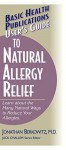 User's Guide to Natural Allergy Relief: Learn about the Many Natural Ways to Reduce Your Allergies (Basic Health Publications User's Guide) - Jonathan M Berkowitz M.D., Jack Challem