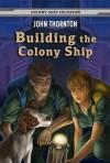 Building the Colony Ship (Colony Ship Eschaton) - John Thornton