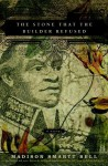 The Stone that the Builder Refused: A Novel - Madison Smartt Bell