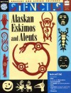 Alaskan Eskimos and Aleuts: Ancient and Living Cultures Stencils - Mira Bartok, Christine Ronan