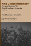 King Cotton Diplomacy: Foreign Relations of the Confederate States of America - Frank Lawrence Owsley Sr., Howard Jones