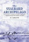 The Svalbard Archipelago: American Military and Political Geographies of Spitsbergen and Other Norwegian Polar Territories, 19411950 - P.J. Capelotti