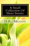 A Small Collection Of Short Stories - D. Moody