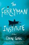 The Ferryman Institute: A Novel - Colin Gigl