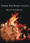 Under The Burnt Leaves - Scott Faithfull