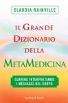 Il grande dizionario della metamedicina - Claudia Rainville, Luciana Cisbani, Gabriella Greco