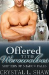 Offered to the Werewolves (Part I: Shifters of Shadow Falls) - Crystal L. Shaw