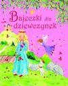 Bajeczki dla dziewczynek - Czarkowska Iwona, Joanna Gaca (tłum.)