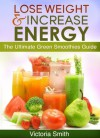 The Ultimate Green Smoothies Guide - Victoria Smith