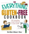 The Everything Gluten-Free Cookbook: 300 Appetizing Recipes Tailored to Your Needs! - Rick Marx