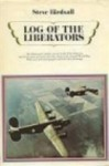 Log of the Liberators: An Illustrated History of the B-24 - Steve Birdsall