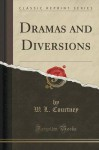 Dramas and Diversions (Classic Reprint) - W. L. Courtney