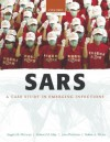 Sars: A Case Study in Emerging Infections - Angela R. McLean, Robert M. May, Robin A. Weiss, John Pattison