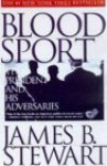 Blood Sport: The President and His Adversaries - James B. Stewart