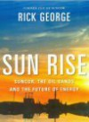 Sun Rise: Suncor, the Oil Sands and the Future of Energy - Rick George, John Lawrence Reynolds