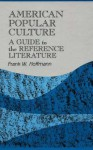 American Popular Culture: A Guide to the Reference Literature - Frank W. Hoffmann, James Rettig
