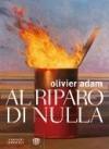 Al Riparo Di Nulla - Olivier Adam, Maurizia Balmelli