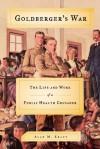 Goldberger's War: The Life and Work of a Public Health Crusader - Alan M. Kraut
