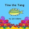 Tina the Tang (Animal Stories : Sea Stories Book 2) - Jon Adams