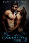 His Fantasies Indulged - Faye Hunter
