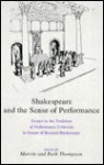 Shakespeare and the Sense of Performance: Essays in the Tradition of Performance Criticism in Honor of Bernard Beckerman - Bernard Beckerman