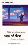 Como Vivir Con un Neurotico: En Casa O en el Trabajo - Albert Ellis