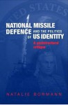National Missile Defense and the Politics of US Identity: A Postcultural Critique - Natalie Bormann