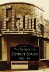 The Birth of the Detroit Sound:: 1940-1964 - S. R. Boland