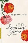 Rembrandts Garten - Katja von Glan