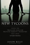 The New Tycoons: Inside the Trillion Dollar Private Equity Industry That Owns Everything (Bloomberg) - J. Kelly