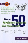 Draw 50 Airplanes, Aircrafts, and Spacecraft: The Step-by-Step Way to Draw World War II Fighter Planes, Modern Jets, Space Capsules, and Much More... - Lee J. Ames