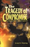 The Tragedy of Compromise - Ernest D. Pickering