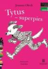 Tytus - superpies. Czytam sobie, poziom 2 - składam zdania - Joanna Olech
