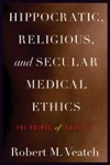 Hippocratic, Religious, and Secular Medical Ethics: The Points of Conflict - Robert M. Veatch