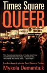 Times Square Queer: Tales of Bad Boys in the Big Apple - Mykola Dementiuk
