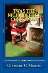 Twas the Night Before Christmas. - Clement C Moore.