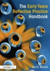 The Early Years Reflective Practice Handbook - Avril Brock